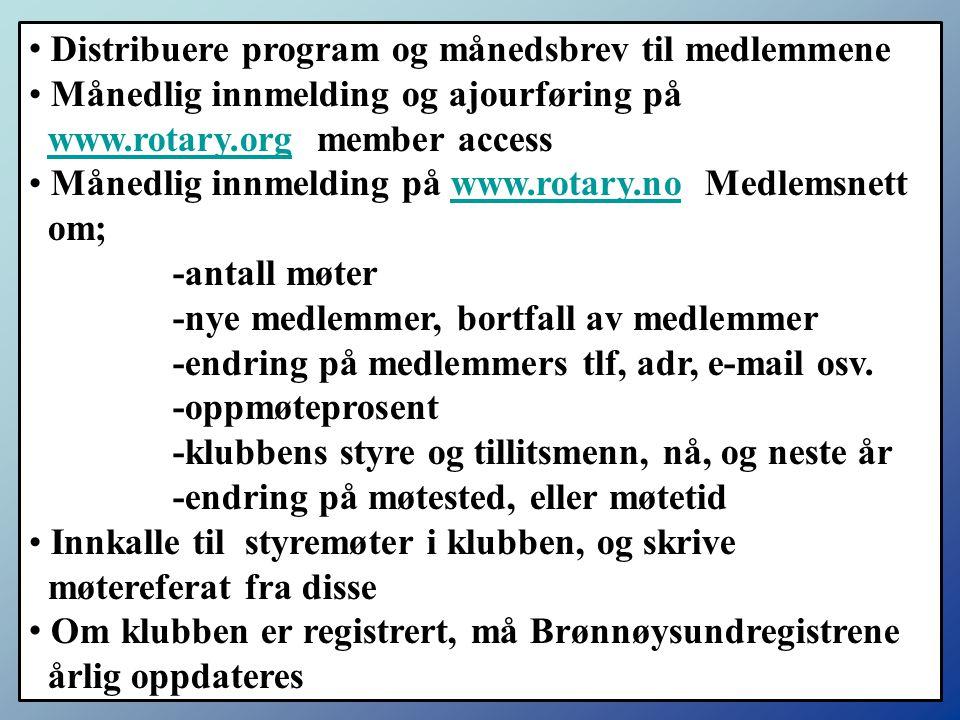 Distribuere program og månedsbrev til medlemmene Månedlig innmelding og ajourføring på www.rotary.org member accesswww.rotary.org Månedlig innmelding