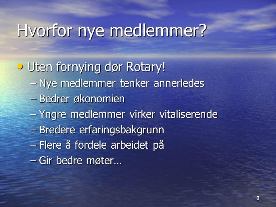 8 Hvorfor nye medlemmer.Uten fornying dør Rotary.