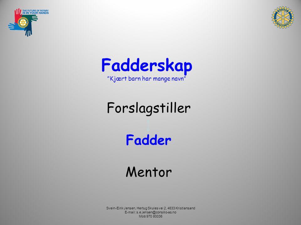 Svein-Eirik Jensen, Hertug Skules vei 2, 4633 Kristiansand E-mail: s.e.jensen@consilio-as.no Mob 970 80036 Forslagstiller Fadder Mentor Fadderskap Kjært barn har mange navn