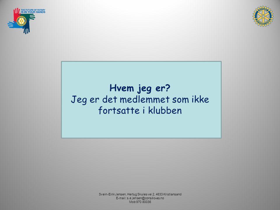 Svein-Eirik Jensen, Hertug Skules vei 2, 4633 Kristiansand E-mail: s.e.jensen@consilio-as.no Mob 970 80036 Hvem jeg er? Jeg er det medlemmet som ikke
