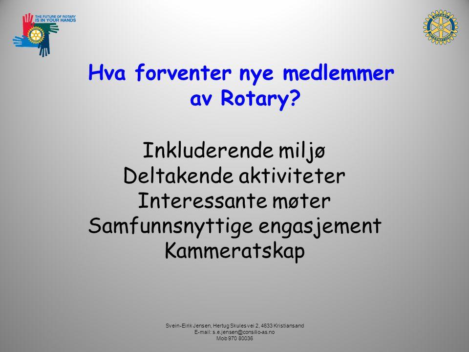 Svein-Eirik Jensen, Hertug Skules vei 2, 4633 Kristiansand E-mail: s.e.jensen@consilio-as.no Mob 970 80036 Inkluderende miljø Deltakende aktiviteter Interessante møter Samfunnsnyttige engasjement Kammeratskap Hva forventer nye medlemmer av Rotary?