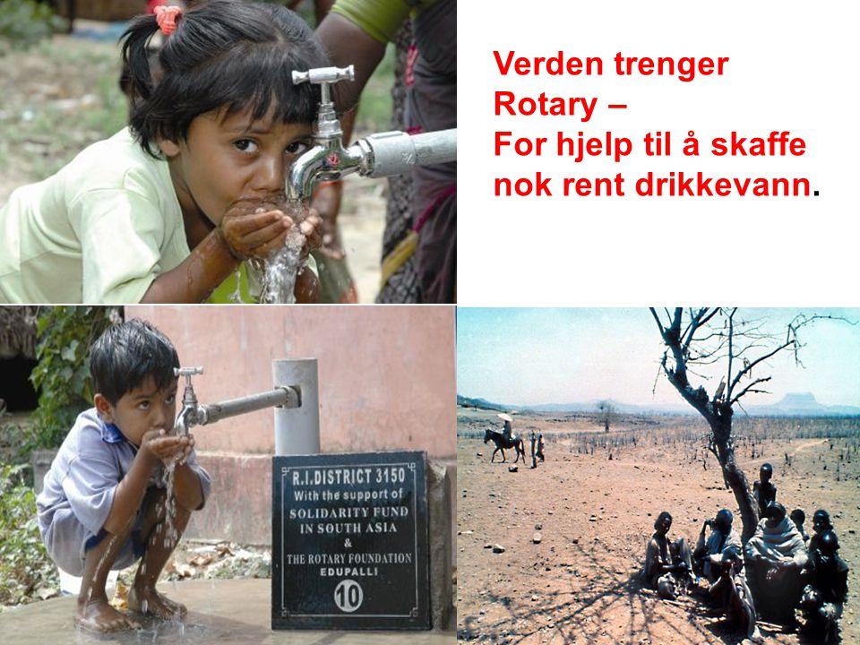 Verden trenger Rotary – For hjelp til å skaffe nok rent drikkevann.
