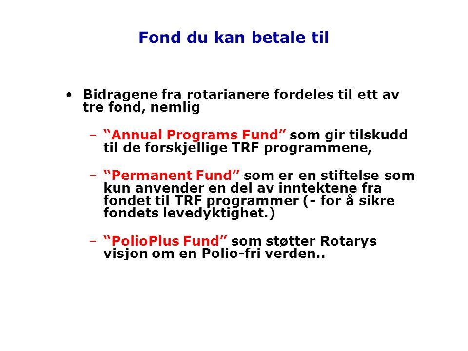 """Fond du kan betale til Bidragene fra rotarianere fordeles til ett av tre fond, nemlig –""""Annual Programs Fund"""" som gir tilskudd til de forskjellige TRF"""