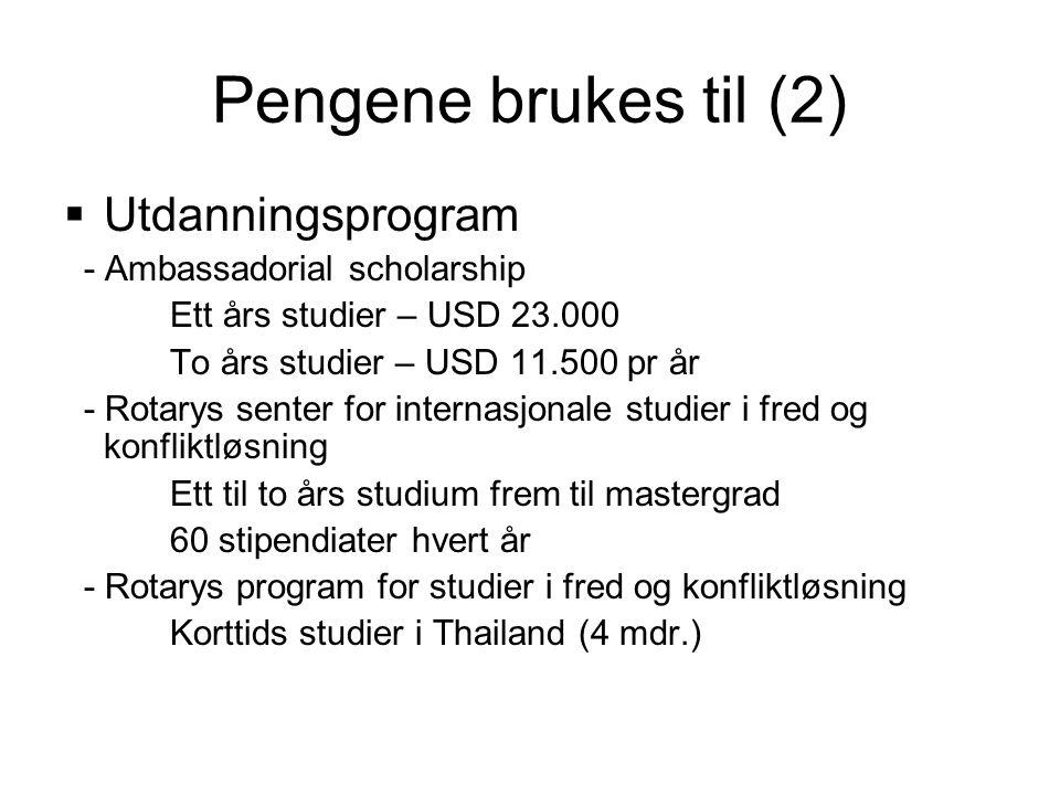 Pengene brukes til (2)  Utdanningsprogram - Ambassadorial scholarship Ett års studier – USD 23.000 To års studier – USD 11.500 pr år - Rotarys senter