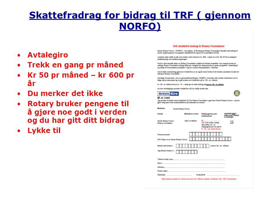 Skattefradrag for bidrag til TRF ( gjennom NORFO) Avtalegiro Trekk en gang pr måned Kr 50 pr måned – kr 600 pr år Du merker det ikke Rotary bruker pen