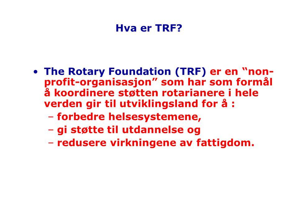 """Hva er TRF? The Rotary Foundation (TRF) er en """"non- profit-organisasjon"""" som har som formål å koordinere støtten rotarianere i hele verden gir til utv"""