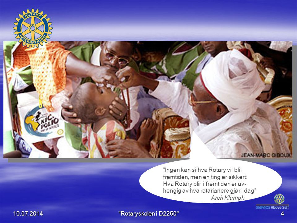 The Rotary Foundations hovedområder Opplærings- programmer Kulturelle- programmer 10-Jul-14 Rotaryskolen i D2250 5 Humanitære- progammer