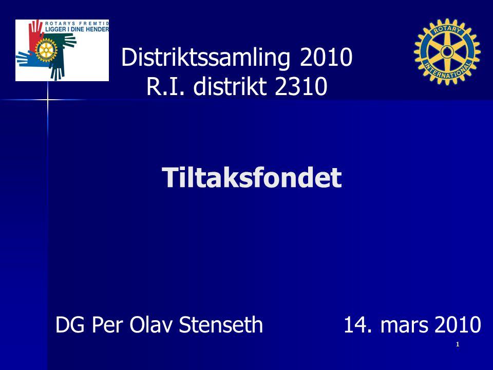 Tiltaksfondet Distriktssamling 2010 R.I. distrikt 2310 DG Per Olav Stenseth 14. mars 2010 1