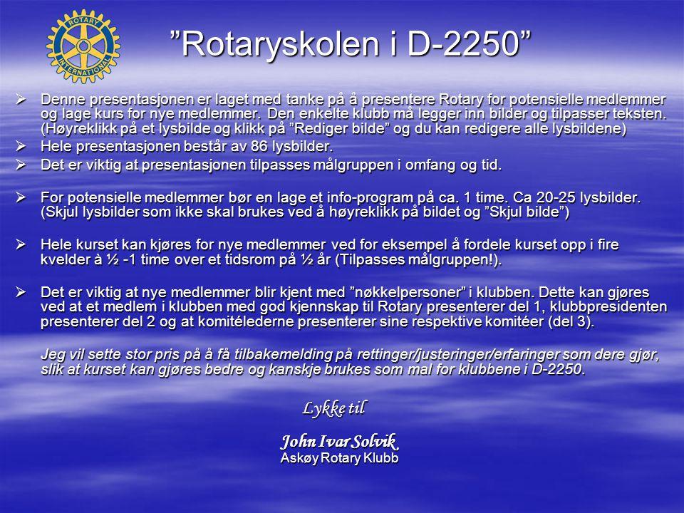 """""""Rotaryskolen i D-2250""""  Denne presentasjonen er laget med tanke på å presentere Rotary for potensielle medlemmer og lage kurs for nye medlemmer. Den"""