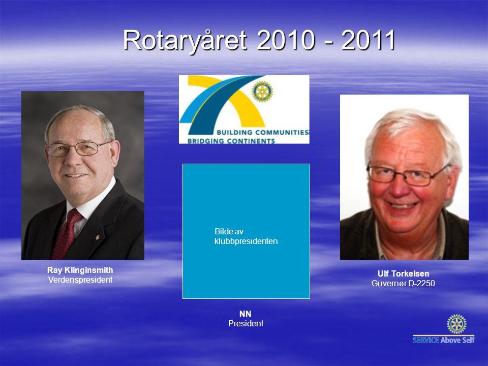 Rotaryåret 2010 - 2011 Ulf Torkelsen Guvernør D-2250 NN President Ray Klinginsmith Verdenspresident Bilde av klubbpresidenten