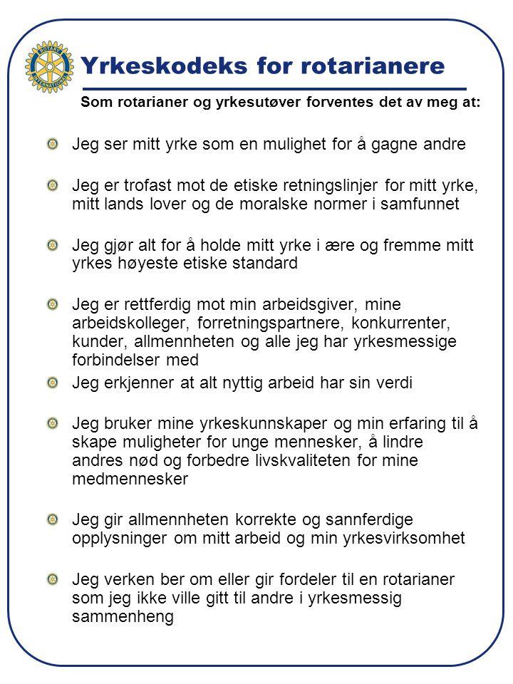 Yrkeskodeks for rotarianere Jeg ser mitt yrke som en mulighet for å gagne andre Jeg er trofast mot de etiske retningslinjer for mitt yrke, mitt lands
