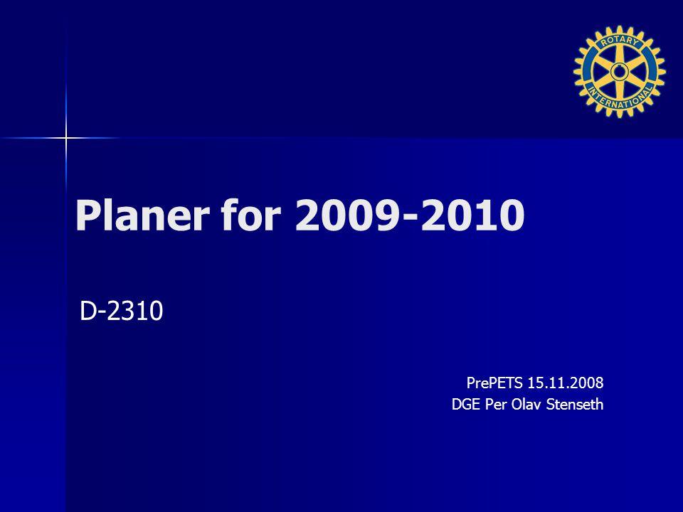 Planer for 2009-2010 D-2310 PrePETS 15.11.2008 DGE Per Olav Stenseth