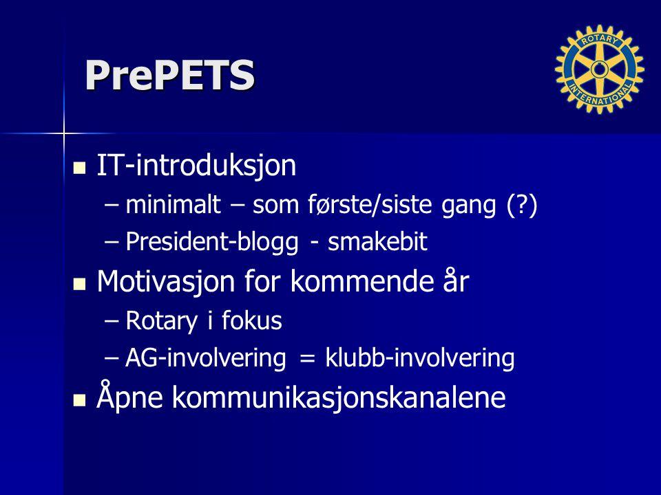 PrePETS IT-introduksjon – –minimalt – som første/siste gang (?) – –President-blogg - smakebit Motivasjon for kommende år – –Rotary i fokus – –AG-invol