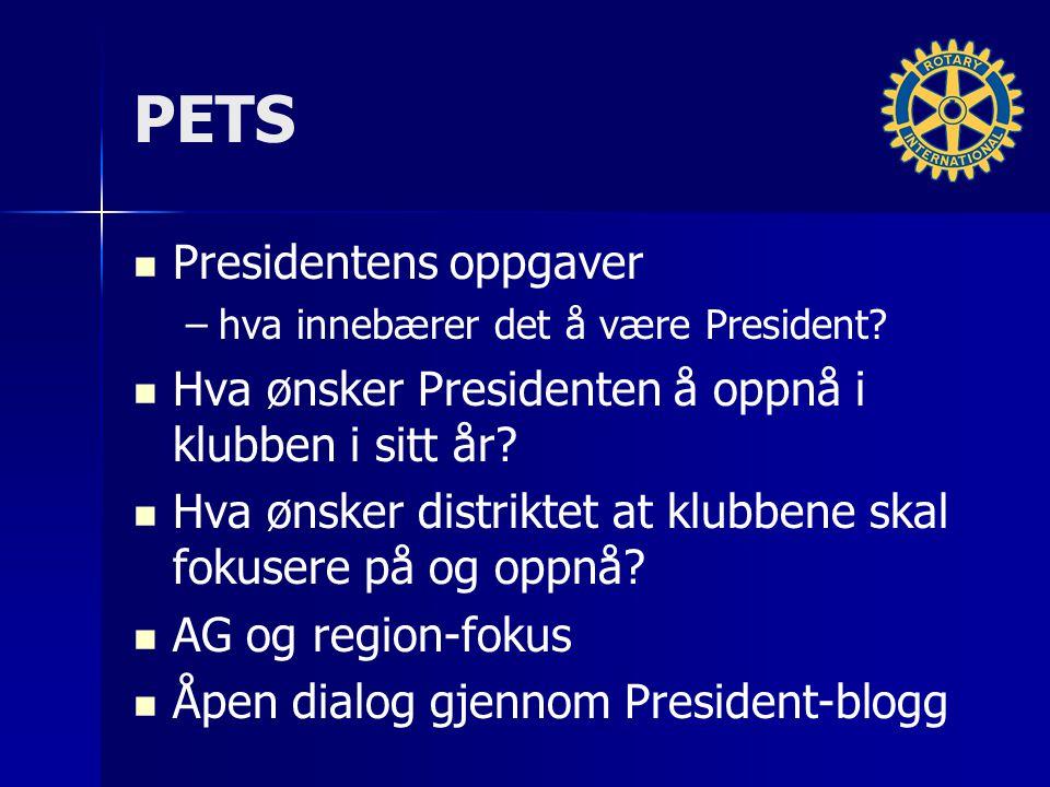 PETS Presidentens oppgaver – –hva innebærer det å være President? Hva ønsker Presidenten å oppnå i klubben i sitt år? Hva ønsker distriktet at klubben
