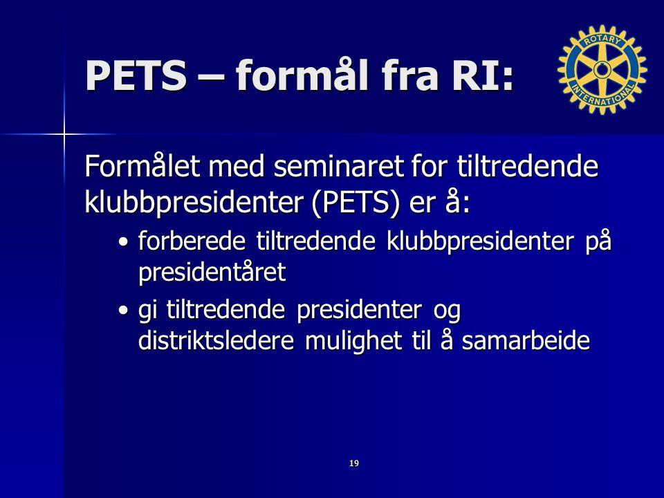19 PETS – formål fra RI: Formålet med seminaret for tiltredende klubbpresidenter (PETS) er å: forberede tiltredende klubbpresidenter på presidentåretf