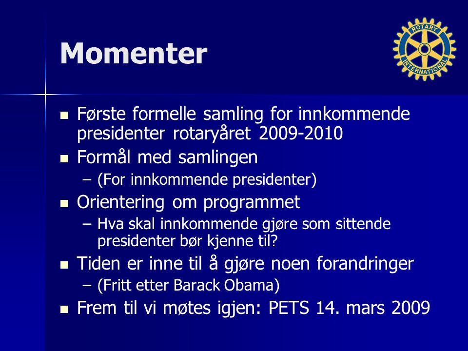 Momenter Første formelle samling for innkommende presidenter rotaryåret 2009-2010 Formål med samlingen – –(For innkommende presidenter) Orientering om