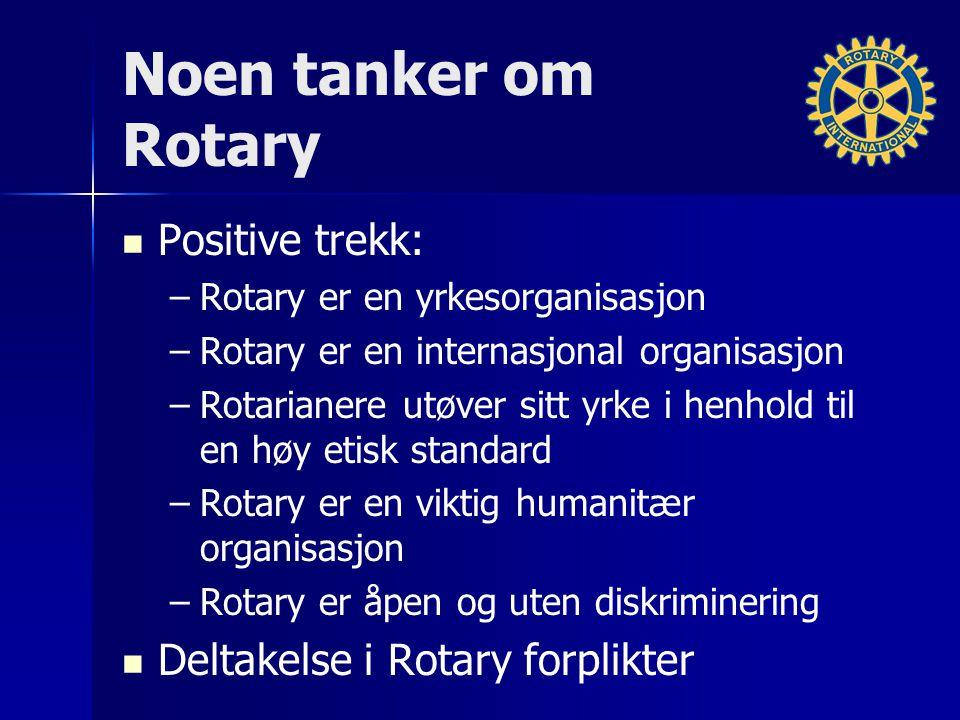 Noen tanker om Rotary (II) Noen utfordringer – –Medlemmenes gjennomsnittsalder er høy Rekruttering må fokusere på yngre kandidater 60 til 50 Ungdomsarbeidet har blitt mer prat enn realiteter – –Vi er under/over-representert på flere måter Vi må fokusere på mangfold – –Vi våknet sent i kommunikasjonssamfunnet Omdømme må settes i fokus