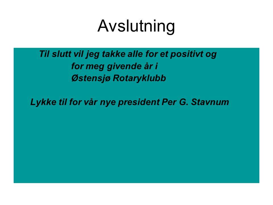Avslutning Til slutt vil jeg takke alle for et positivt og for meg givende år i Østensjø Rotaryklubb Lykke til for vår nye president Per G.