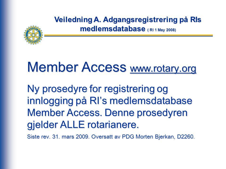 Member Access www.rotary.org Ny prosedyre for registrering og innlogging på RI's medlemsdatabase Member Access.