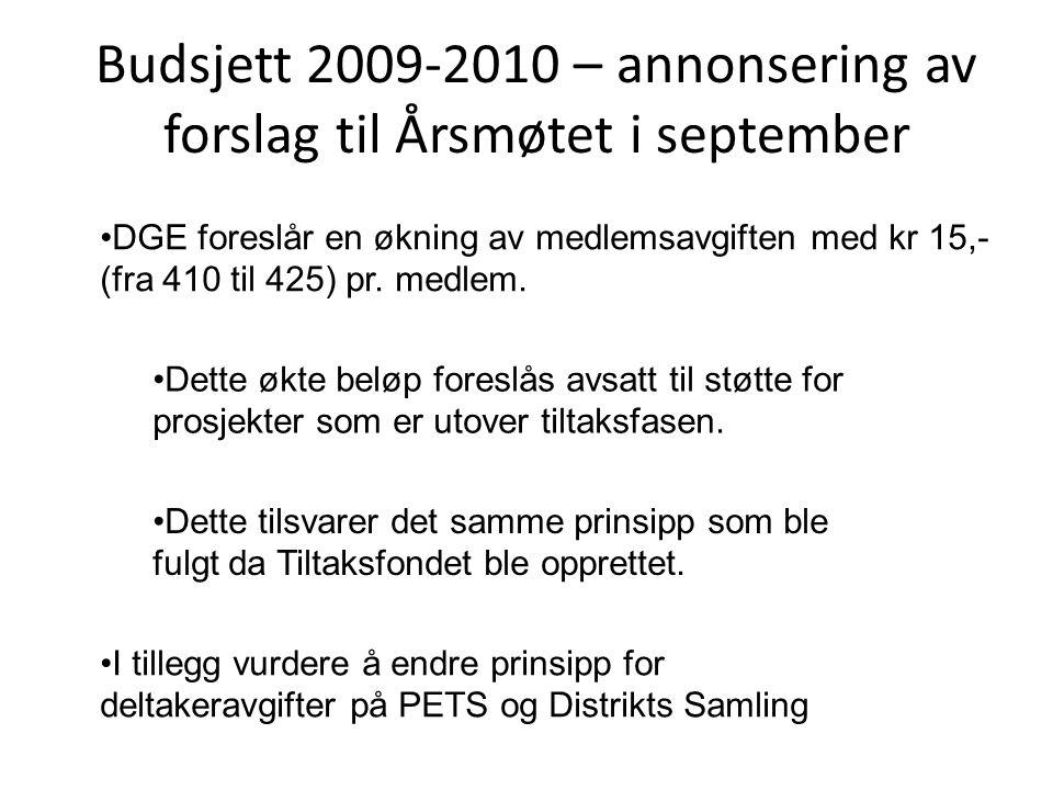 Budsjett 2009-2010 – annonsering av forslag til Årsmøtet i september DGE foreslår en økning av medlemsavgiften med kr 15,- (fra 410 til 425) pr. medle