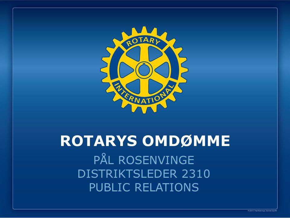 ROTARYS OMDØMME PÅL ROSENVINGE DISTRIKTSLEDER 2310 PUBLIC RELATIONS