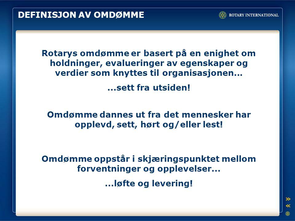 DEFINISJON AV OMDØMME Rotarys omdømme er basert på en enighet om holdninger, evalueringer av egenskaper og verdier som knyttes til organisasjonen......sett fra utsiden.