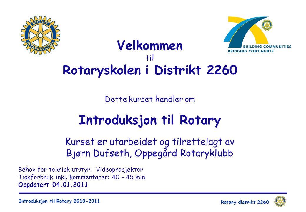 Rotary distrikt 2260 Introduksjon til Rotary 2010-2011 Behov for teknisk utstyr: Videoprosjektor Tidsforbruk inkl.