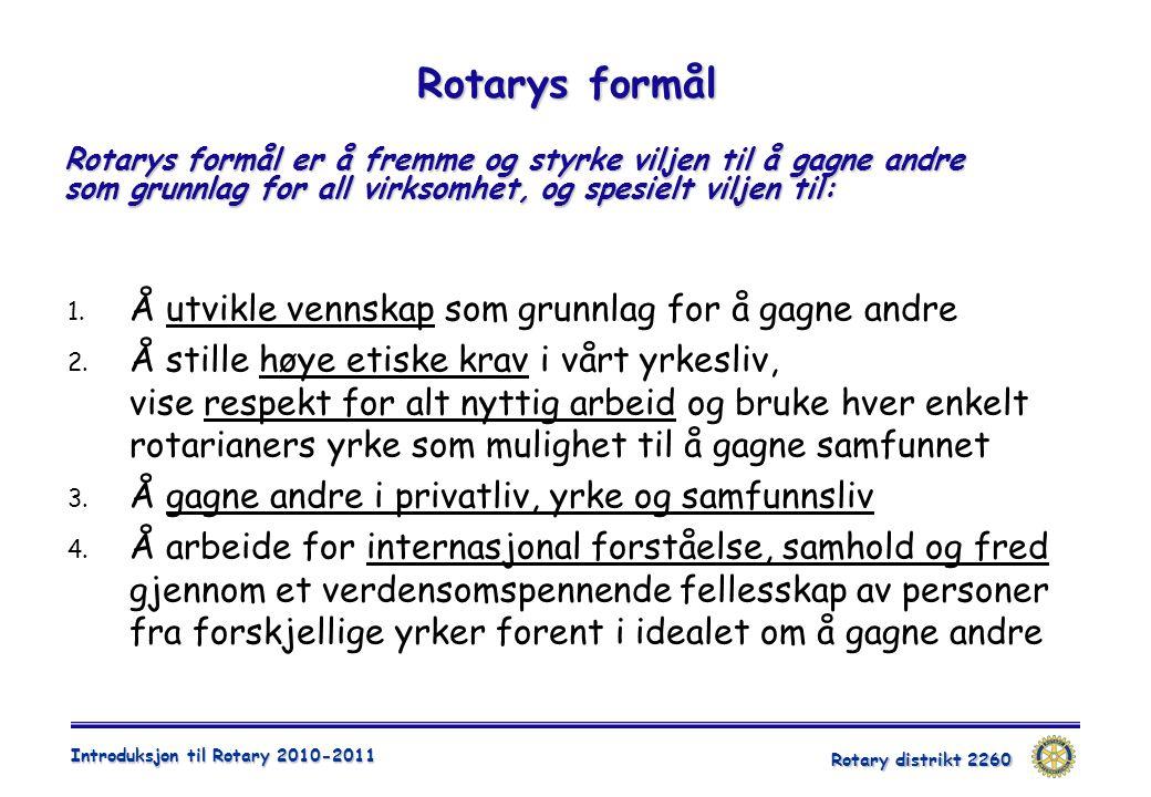 Rotary distrikt 2260 Introduksjon til Rotary 2010-2011 Rotarys formål Rotarys formål er å fremme og styrke viljen til å gagne andre som grunnlag for all virksomhet, og spesielt viljen til: 1.