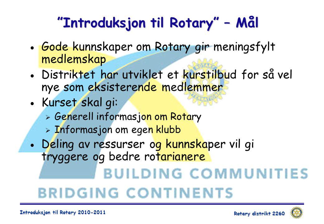 Rotary distrikt 2260 Introduksjon til Rotary 2010-2011  Gode kunnskaper om Rotary gir meningsfylt medlemskap  Distriktet har utviklet et kurstilbud