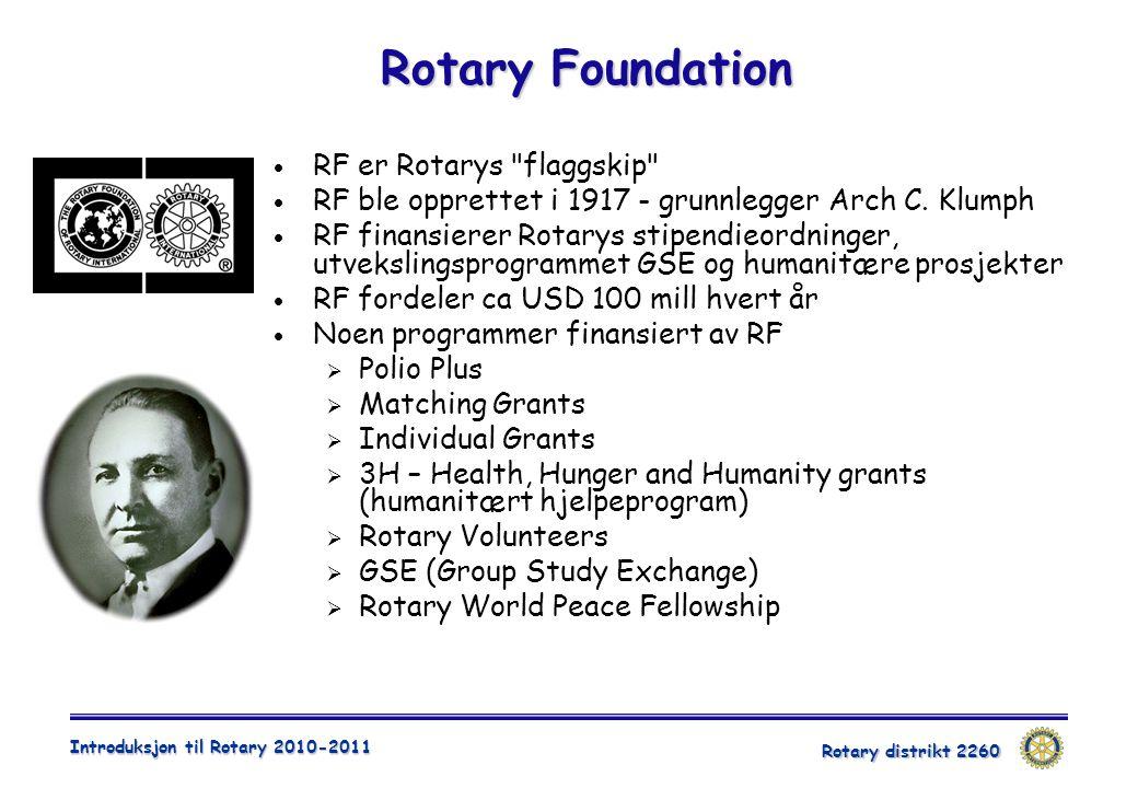 Rotary distrikt 2260 Introduksjon til Rotary 2010-2011 Rotary Foundation  RF er Rotarys flaggskip  RF ble opprettet i 1917 - grunnlegger Arch C.
