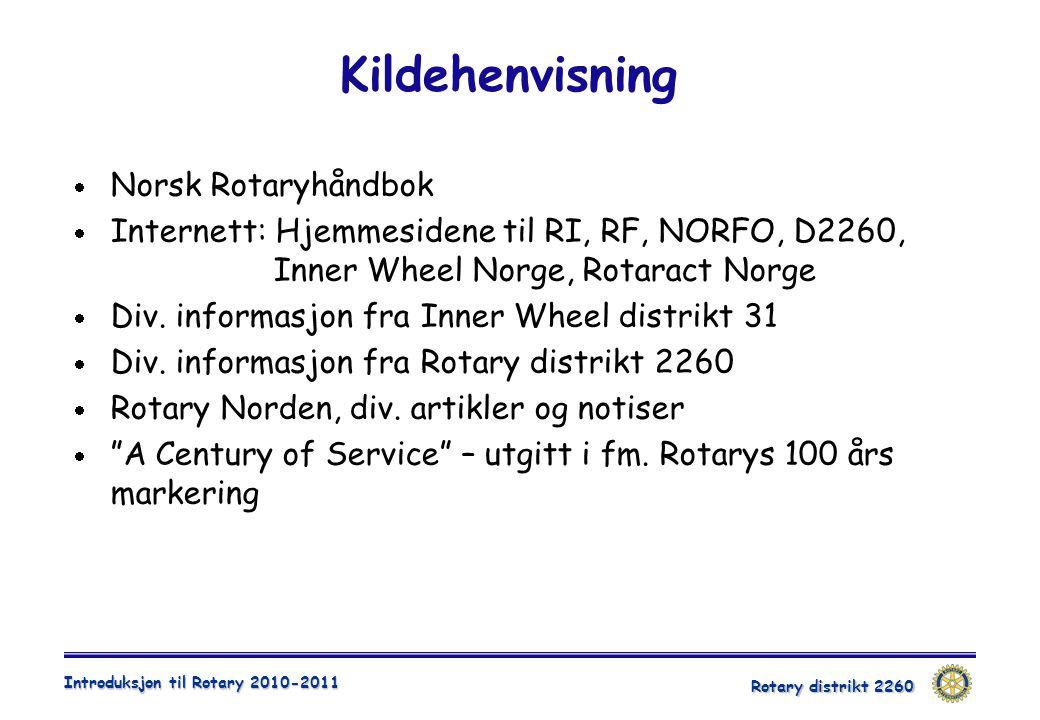 Rotary distrikt 2260 Introduksjon til Rotary 2010-2011  Norsk Rotaryhåndbok  Internett: Hjemmesidene til RI, RF, NORFO, D2260, Inner Wheel Norge, Ro