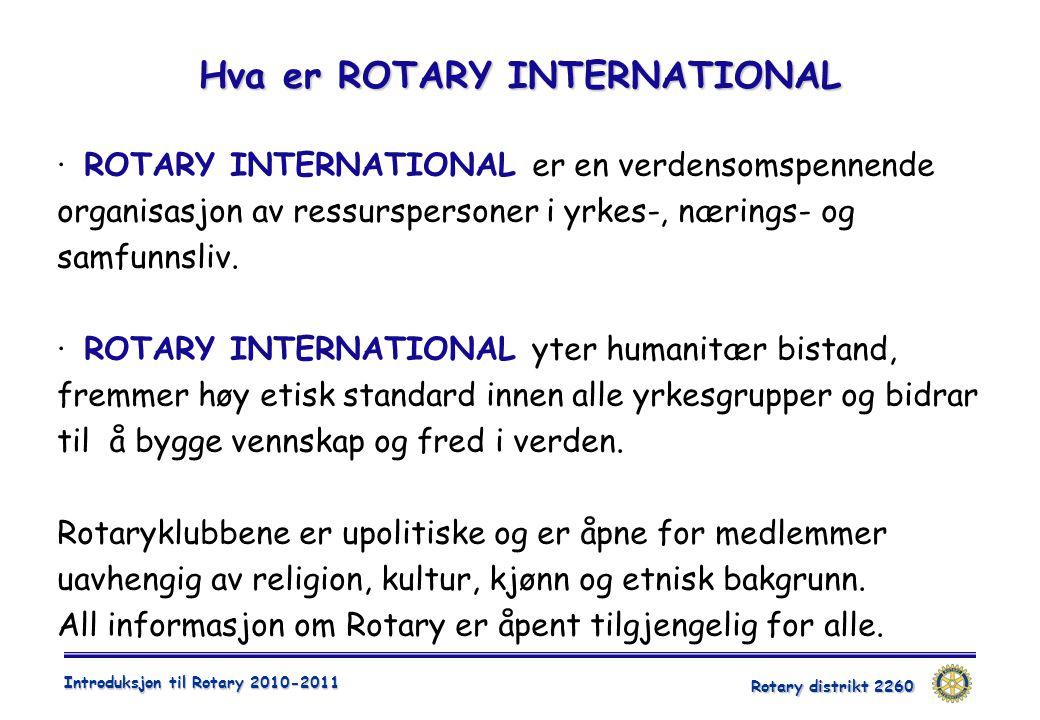 Rotary distrikt 2260 Introduksjon til Rotary 2010-2011 Hva er ROTARY INTERNATIONAL · ROTARY INTERNATIONAL er en verdensomspennende organisasjon av ressurspersoner i yrkes-, nærings- og samfunnsliv.