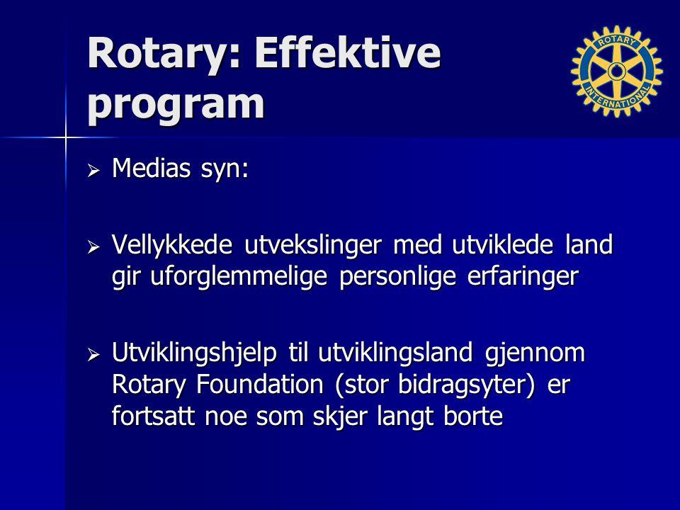 Rotary: Effektive program  Medias syn:  Vellykkede utvekslinger med utviklede land gir uforglemmelige personlige erfaringer  Utviklingshjelp til utviklingsland gjennom Rotary Foundation (stor bidragsyter) er fortsatt noe som skjer langt borte