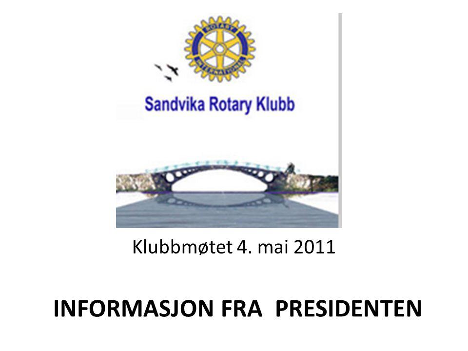 Klubbmøtet 4. mai 2011 INFORMASJON FRA PRESIDENTEN