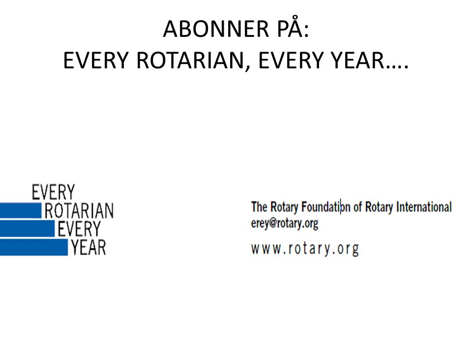 ABONNER PÅ: EVERY ROTARIAN, EVERY YEAR….
