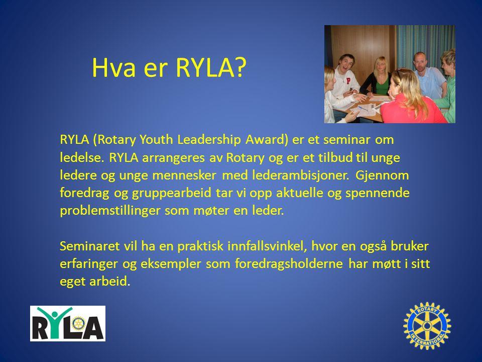 Hva er RYLA. RYLA (Rotary Youth Leadership Award) er et seminar om ledelse.