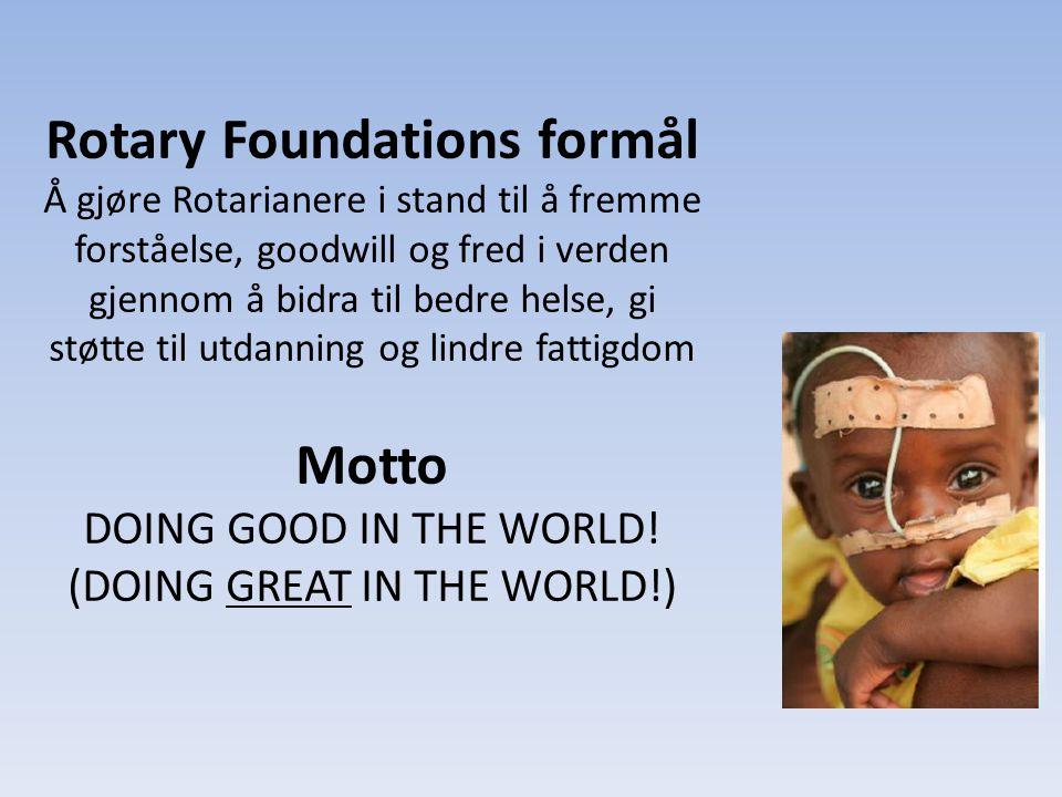 Rotary Foundations formål Å gjøre Rotarianere i stand til å fremme forståelse, goodwill og fred i verden gjennom å bidra til bedre helse, gi støtte ti