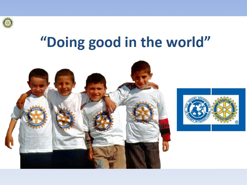 The Rotary Foundation Basert på Service Above Self og Rotary Foundation sitt motto: Doing Good in The World er fokus rettet mot: – Humanitært arbeid – Stipendier/utdanning – Yrkesveiledning