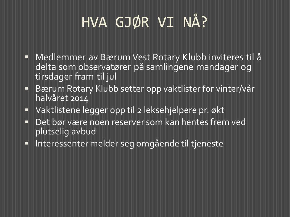 HVA GJØR VI NÅ?  Medlemmer av Bærum Vest Rotary Klubb inviteres til å delta som observatører på samlingene mandager og tirsdager fram til jul  Bærum