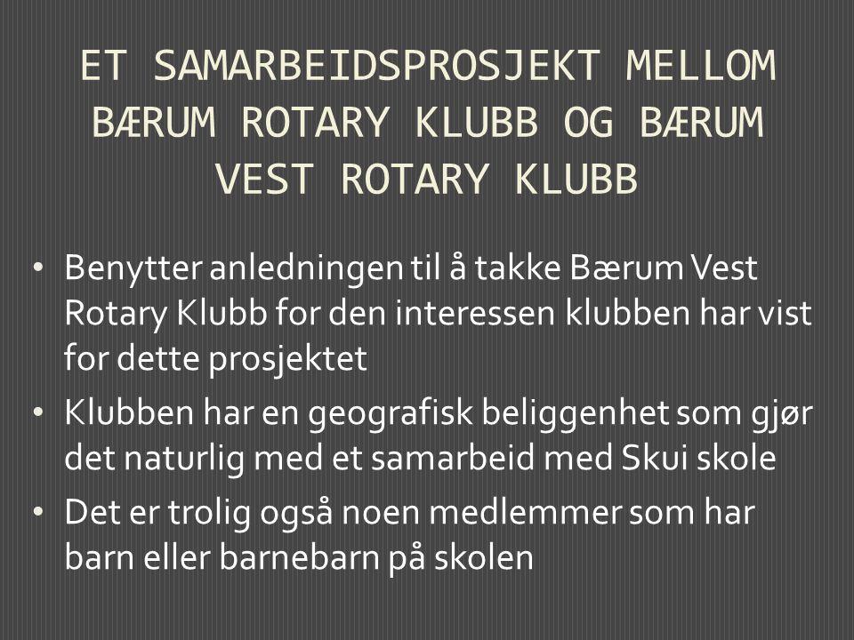 ET SAMARBEIDSPROSJEKT MELLOM BÆRUM ROTARY KLUBB OG BÆRUM VEST ROTARY KLUBB Benytter anledningen til å takke Bærum Vest Rotary Klubb for den interessen