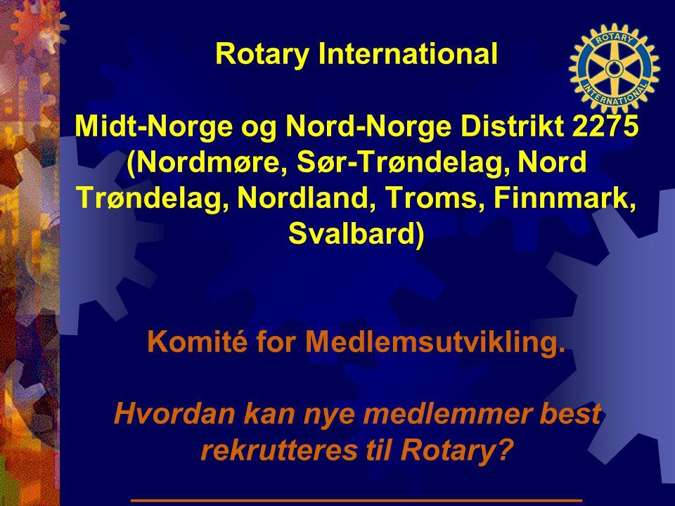 Rotary International Midt-Norge og Nord-Norge Distrikt 2275 (Nordmøre, Sør-Trøndelag, Nord Trøndelag, Nordland, Troms, Finnmark, Svalbard) Komité for Medlemsutvikling.