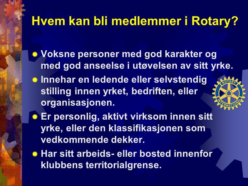 Hvem kan bli medlemmer i Rotary?  Voksne personer med god karakter og med god anseelse i utøvelsen av sitt yrke.  Innehar en ledende eller selvstend