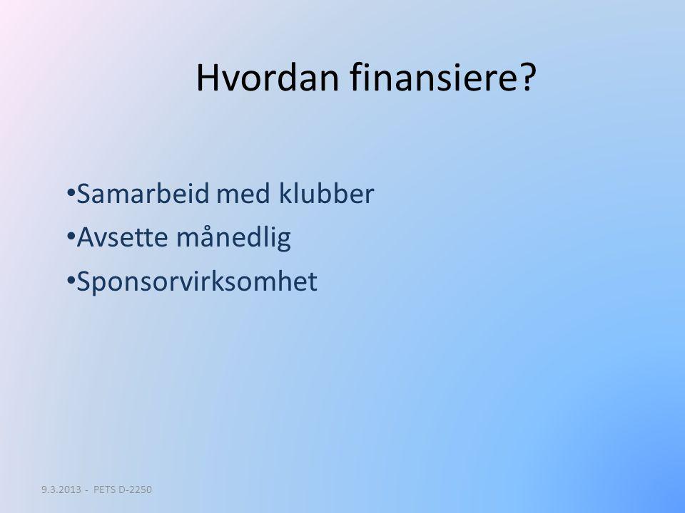 Hvordan finansiere? Samarbeid med klubber Avsette månedlig Sponsorvirksomhet 9.3.2013 - PETS D-2250