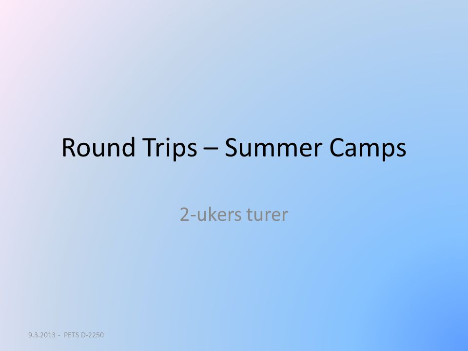 Round Trips – Summer Camps 2-ukers turer 9.3.2013 - PETS D-2250