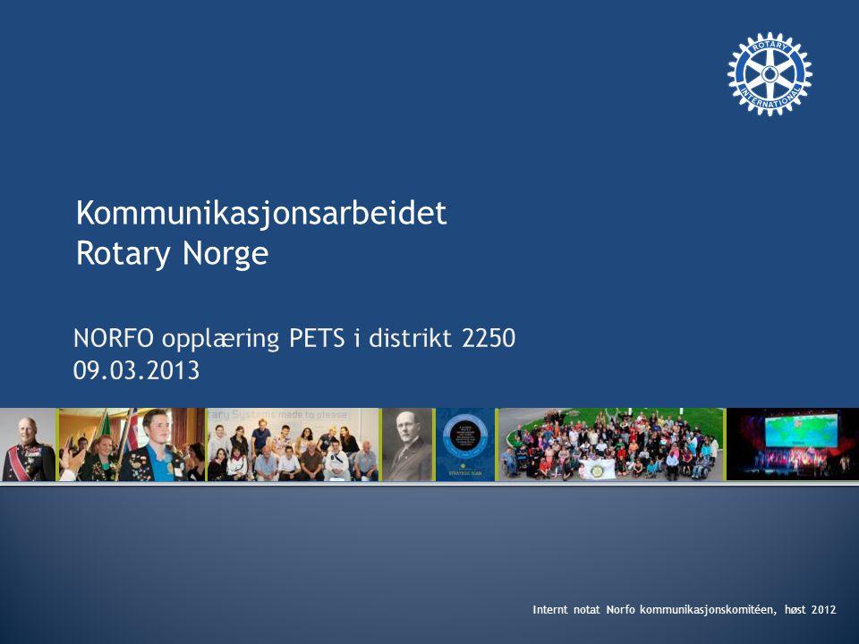 Kommunikasjonsarbeidet Rotary Norge Internt notat Norfo kommunikasjonskomitéen, høst 2012
