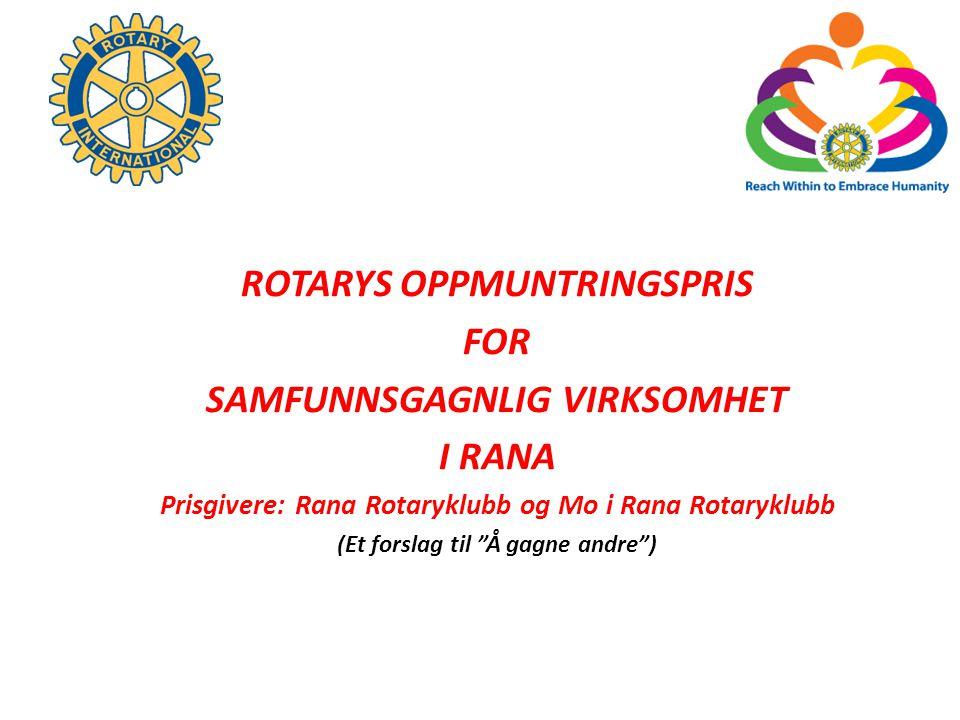 ROTARYS OPPMUNTRINGSPRIS FOR SAMFUNNSGAGNLIG VIRKSOMHET I RANA Prisgivere: Rana Rotaryklubb og Mo i Rana Rotaryklubb (Et forslag til Å gagne andre )