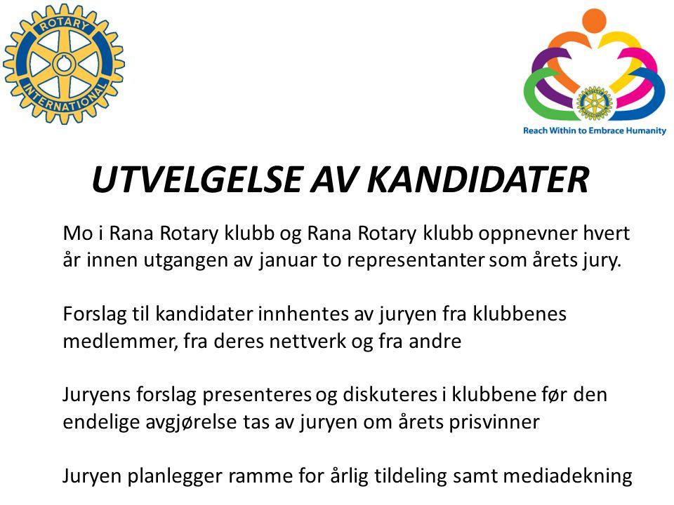UTVELGELSE AV KANDIDATER Mo i Rana Rotary klubb og Rana Rotary klubb oppnevner hvert år innen utgangen av januar to representanter som årets jury.
