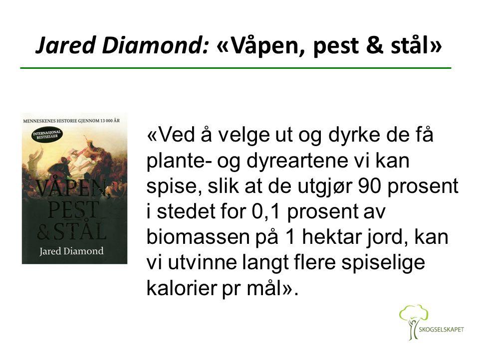 Jared Diamond: «Våpen, pest & stål» «Ved å velge ut og dyrke de få plante- og dyreartene vi kan spise, slik at de utgjør 90 prosent i stedet for 0,1 p