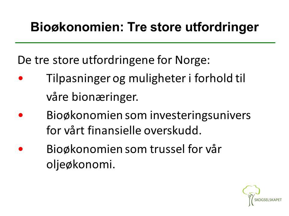 Bioøkonomien: Tre store utfordringer De tre store utfordringene for Norge: Tilpasninger og muligheter i forhold til våre bionæringer. Bioøkonomien som