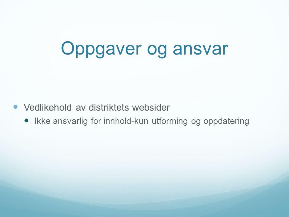 Oppgaver og ansvar Vedlikehold av distriktets websider Ikke ansvarlig for innhold-kun utforming og oppdatering